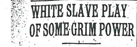 White Slave Play of Grim Power Headline